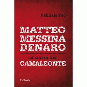 Matteo Messina Denaro. La mafia del camaleonte