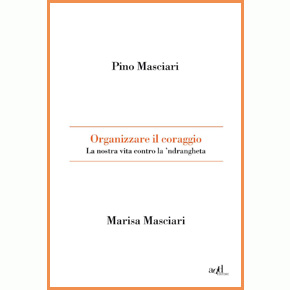 Organizzare il coraggio, la nostra vita contro la 'ndrangheta