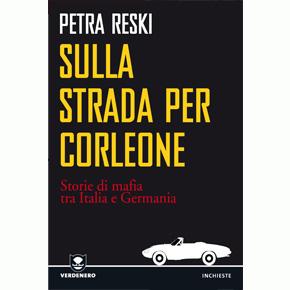 Sulla strada per Corleone. Storie di mafia tra Italia e Germania.