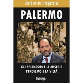 Palermo - gli splendori e le miserie, l'eroismo e la viltà