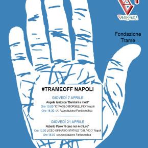 #TRAMEOFF NAPOLI. LA CULTURA CHE PUÓ SCONFIGGERE LE MAFIE. Un percorso di coscienza e impegno civico.